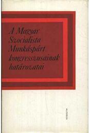 A Magyar Szocialista Munkáspárt kongresszusainak határozatai - Régikönyvek
