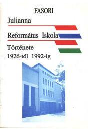 Fasori Julianna Református Iskola Története 1926-tól 1992-ig - Régikönyvek
