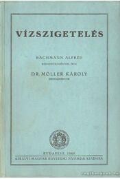 Vízszigetelés - Bachmann Alfréd, Dr. Möller Károly - Régikönyvek