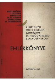A battonyai Mikes Kelemen Gimnázium és Mezőgazdasági Szakközépiskola emlékkönyve - Régikönyvek