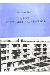 Békés az átalakuló agrárváros (dedikált) - Régikönyvek