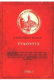 A Móra Ferenc Múzeum évkönyve - 1986-1 - Régikönyvek