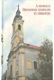 A Miskolci Orthodox templom és sírkertje - Dobrossy István - Régikönyvek