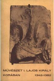 Művészet I. Lajos király korában 1342-1382 - Régikönyvek