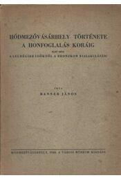 Hódmezővásárhely története a honfoglalás koráig I. - Régikönyvek