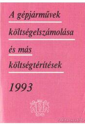A gépjárművek költségelszámolása és más költségtérítések 1993. - Lászlóné Dr. Német Hajnalka (szerk.), Kovácsné Homoródi Beáta (szerk.) - Régikönyvek