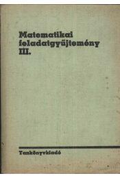 Matematikai feladatgyűjtemény III. - Régikönyvek