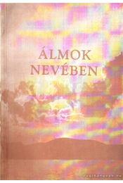 Álmok nevében (dedikált) - Dr. Bardócz Antal (szerk.), Mikula Tamás (szerk.), Simon István - Régikönyvek