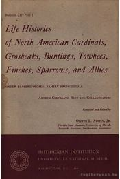Life histories of North American cardinals, Grosbeaks, buntings, towhees, finches, sparrows, and allies. - Régikönyvek