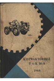 Kezelési és karbantartási utasítás a Kistraktorhoz T 4-K 10-A - Régikönyvek