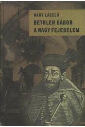 Bethlen Gábor a nagy fejedelem - Régikönyvek