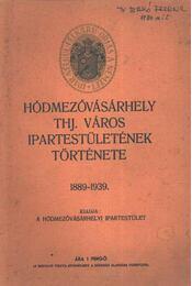 Hódmezővásárhely THJ. város Ipartestületének története 1889-1939 - Régikönyvek