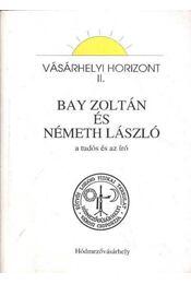 Bay Zoltán és Németh László, a tudós és az író - Régikönyvek