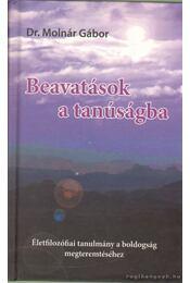 Beavatások a tanúságba (dedikált) - Molnár Gábor dr. - Régikönyvek