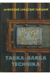 Tarka-barka technika - Ambrózyné, Lukácsné, Tarjánné - Régikönyvek