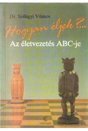 Hogyan éljek? Az életvezetés ABC-je - Dr. Szilágyi Vilmos - Régikönyvek