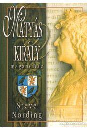 Mátyás király magánélete - Nording, Steve - Régikönyvek