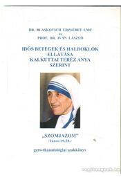 Idős betegek és haldoklók ellátása kalkuttai Teréz anya szerint (dedikált) - Régikönyvek