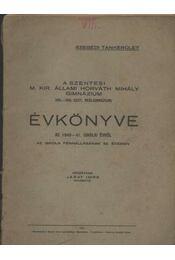 A szentesi M. Kir. Állami Horváth Mihály Gimnázium Évkönyve az 1940-41. iskolai évről - Régikönyvek