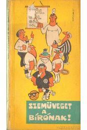 Szemüveget a bírónak! - Kárpáti Rudolf, Brandi Jenő, Kassai Ervin, Müncz György, Sermer György - Régikönyvek
