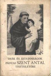 Imák és ájtatosságok Páduai Szent Antal tiszteletére - Régikönyvek