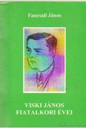 Viski János fiatalkori évei - Fancsali János - Régikönyvek