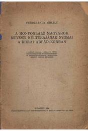 A honfoglaló magyarok művészi kultúrájának nyomai a korai Árpád-korban (dedikált) - Régikönyvek