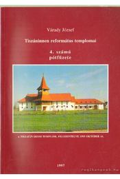 Tiszáninnen református templomai 4. számú pótfüzete - Várady József - Régikönyvek
