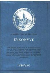 A Móra Ferenc Múzeum évkönyve 1984/85-1. - Régikönyvek