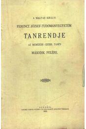 A Magyar Királyi Ferencz József-Tudományegyetem tanrendje az MCMXXXIII-XXXIV tanév - Régikönyvek