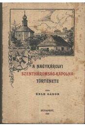 A nagykárolyi Szentháromság-kápolna története (dedikált) - Régikönyvek
