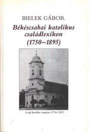 Békéscsabai katolikus családlexikon (1750-1895) - Régikönyvek