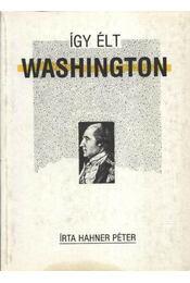 Így élt Washington - Régikönyvek