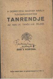 A Debreczeni Magyar Királyi Tudományegyetem Tanrendje az 1920-21. tanév II-ik felére - Régikönyvek