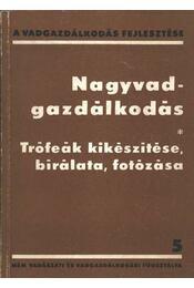 Nagyvadgazdálkodás (Trófeák kikészítése, bírálata, fotózása) - Régikönyvek
