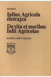 Iulius Agricola életrajza - De vita et moribus Iulii Agricolae - Régikönyvek