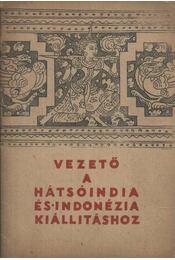 Vezető a Hátsóindiai és Indonézia kiállításhoz - Régikönyvek