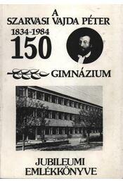 A szarvasi Vajda Péter gimnázium, szakközépiskola és kollégium jubileumi emlékkönyve 1834-1984 - Régikönyvek