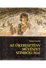 Az ókeresztény művészet szimbólumai - Vanyó László - Régikönyvek