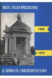 Másfél évtized Ópusztaszeren, az Árpádvezér Termelőszövetkezetben - Régikönyvek