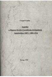 Segédlet a Magyar Királyi Csendőrség történetének kutatásához /1867-/1881-1914 - Régikönyvek