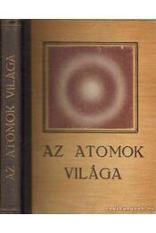 Az atom világa - Ultrahangmikroszkóp - Nyomjelző atomok - Gémesi József, Ziszman, G., Nyeszmejanov, A. N. - Régikönyvek