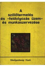 A szölőtermelés és -feldolgozás üzem- és munkaszervezése - Régikönyvek