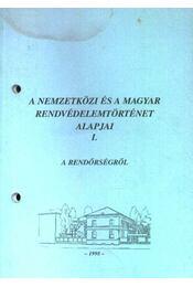 A nemzetközi és a magyar rendvédelemtörténet alapjai I. - Régikönyvek