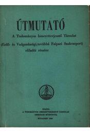 Útmutató a Tudományos Ismeretterjesztő Társulat (Erdő és vadgazdasági, továbbá Faipari Szakcsoport) előadói részére - Régikönyvek