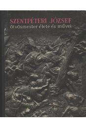 Szentpéteri József ötvösmester élete, önéletírása, művei - Régikönyvek