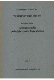 Testneveléselmélet - A mozgástanulás pedagógiai - pszichológiai kérdései - Régikönyvek