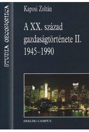 A XX. század gazdaságtörténete II. 1945-1990 - Régikönyvek