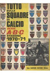 Tutto sulle Squadre di Calcio serie ABC stagione 1970-71 - Régikönyvek