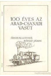 100 éves az Arad-Csanádi Vasút - Koszó János - Régikönyvek